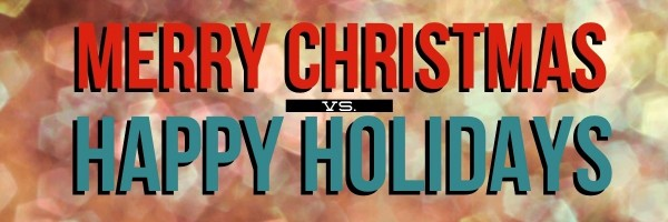 Happy Holidays or Merry Christmas?